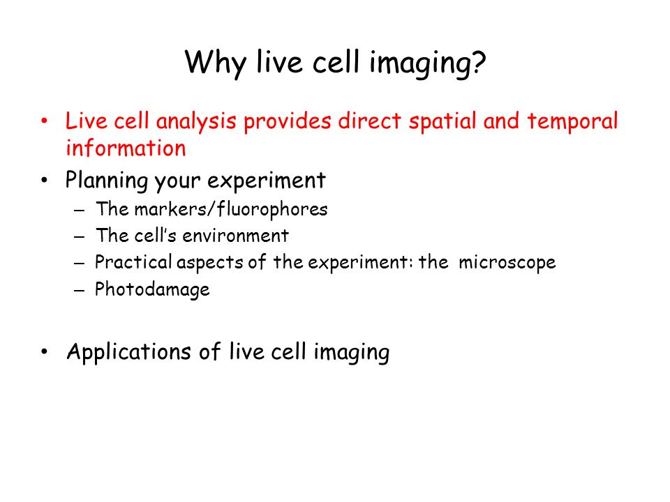 Select your markers carefully You only see a limited number of molecules/fluorophores 2 to3 channels in live cell imaging