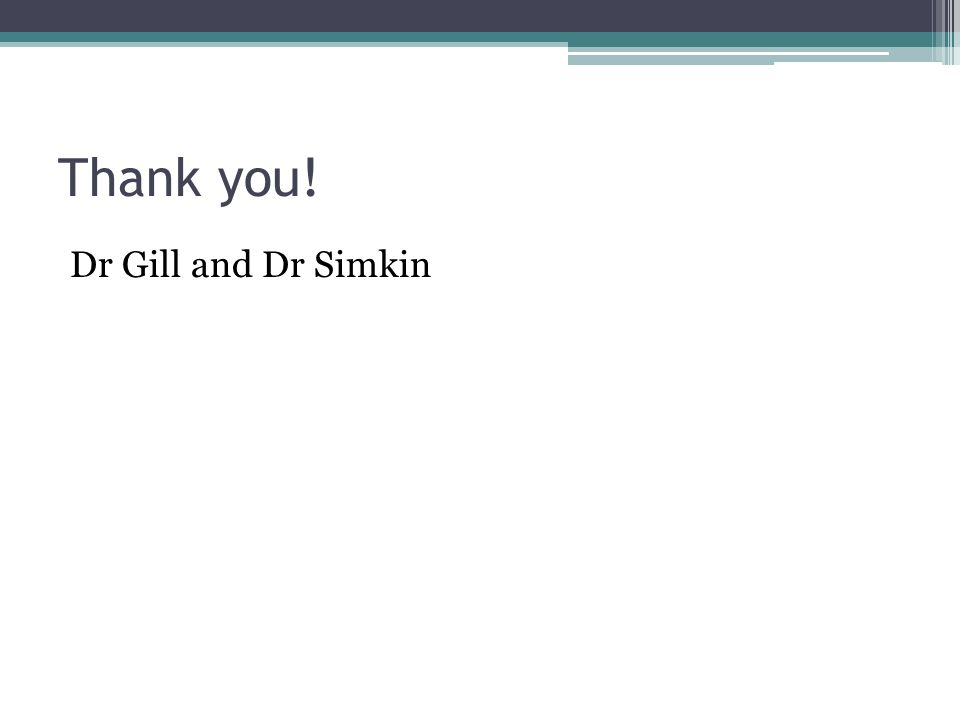 Thank you! Dr Gill and Dr Simkin