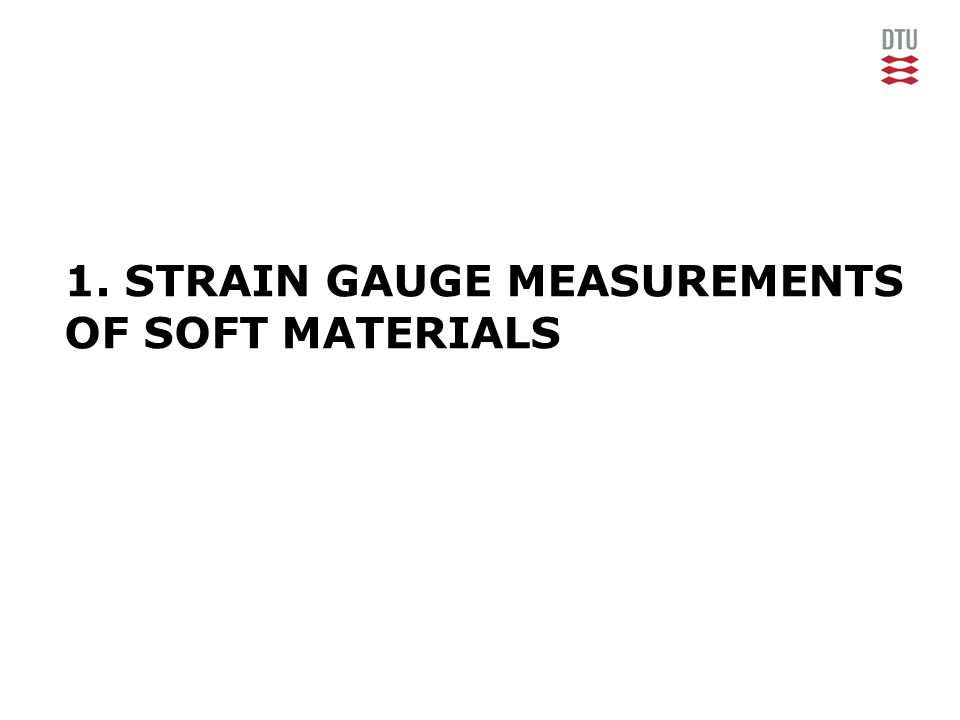1. STRAIN GAUGE MEASUREMENTS OF SOFT MATERIALS