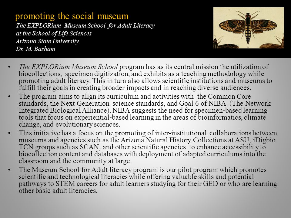 promoting the social museum The EXPLORium Museum School for Adult Literacy at the School of Life Sciences Arizona State University Dr. M. Basham Missi