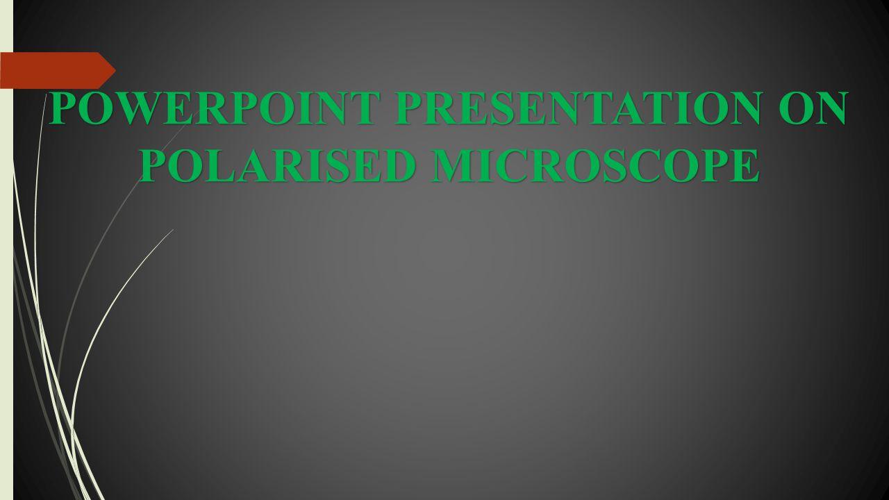 POWERPOINT PRESENTATION ON POLARISED MICROSCOPE