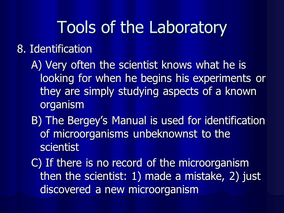 Tools of the Laboratory 8. Identification A) Very often the scientist knows what he is looking for when he begins his experiments or they are simply s