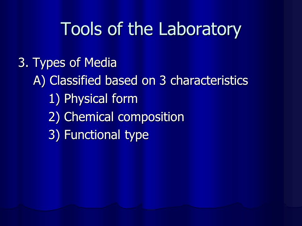 Tools of the Laboratory 3. Types of Media A) Classified based on 3 characteristics 1) Physical form 2) Chemical composition 3) Functional type