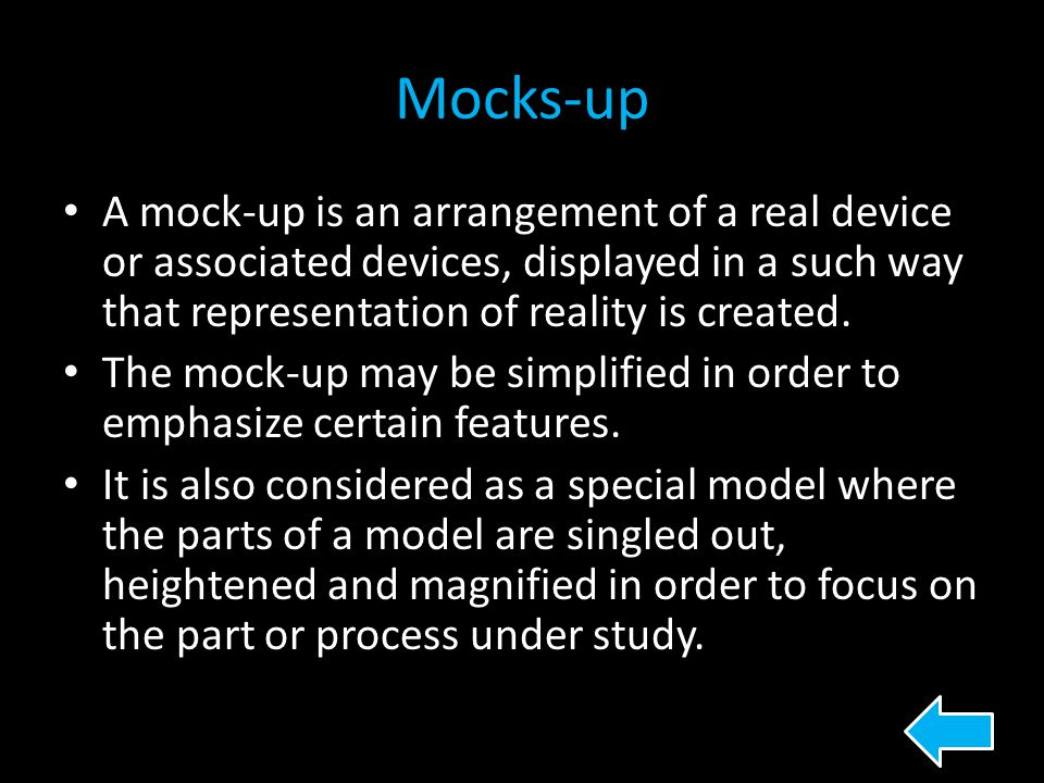 Mocks-up A mock-up is an arrangement of a real device or associated devices, displayed in a such way that representation of reality is created. The mo
