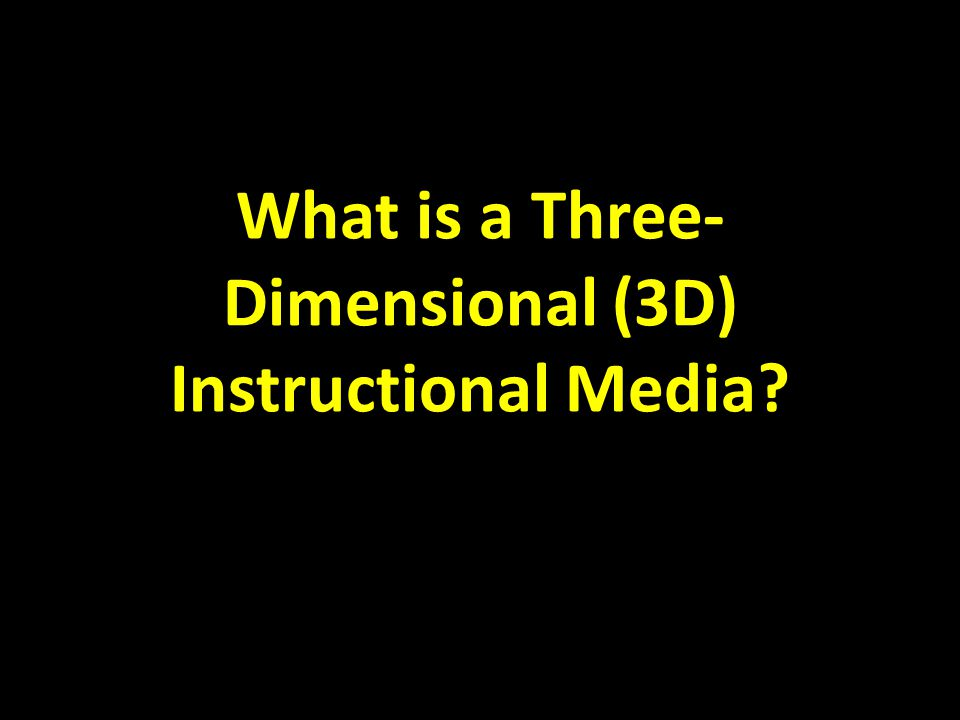 What is a Three- Dimensional (3D) Instructional Media?