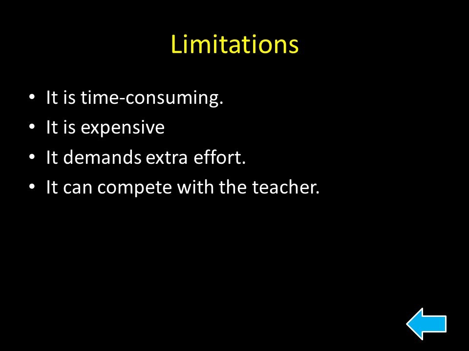 Limitations It is time-consuming. It is expensive It demands extra effort. It can compete with the teacher.