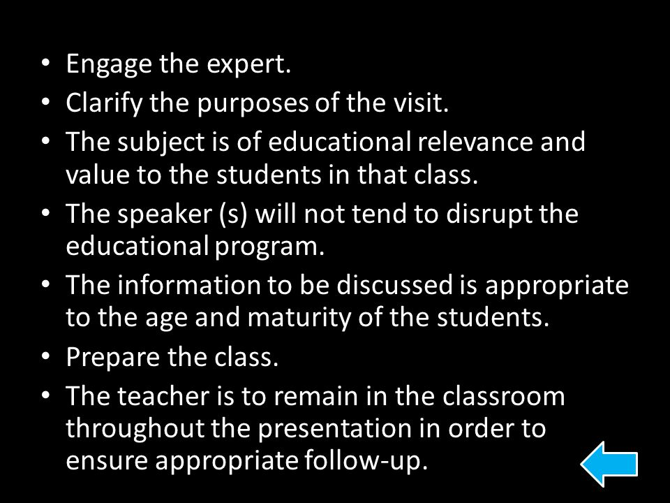 Engage the expert. Clarify the purposes of the visit. The subject is of educational relevance and value to the students in that class. The speaker (s)