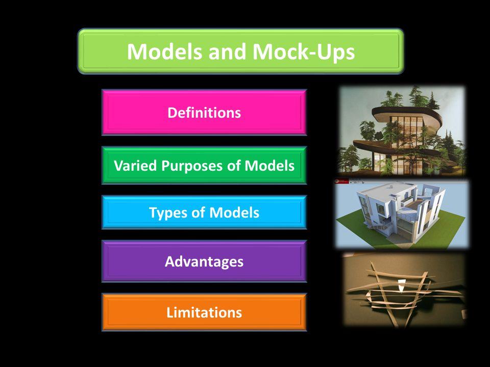 Models and Mock-Ups Definitions Varied Purposes of Models Types of Models Advantages Limitations