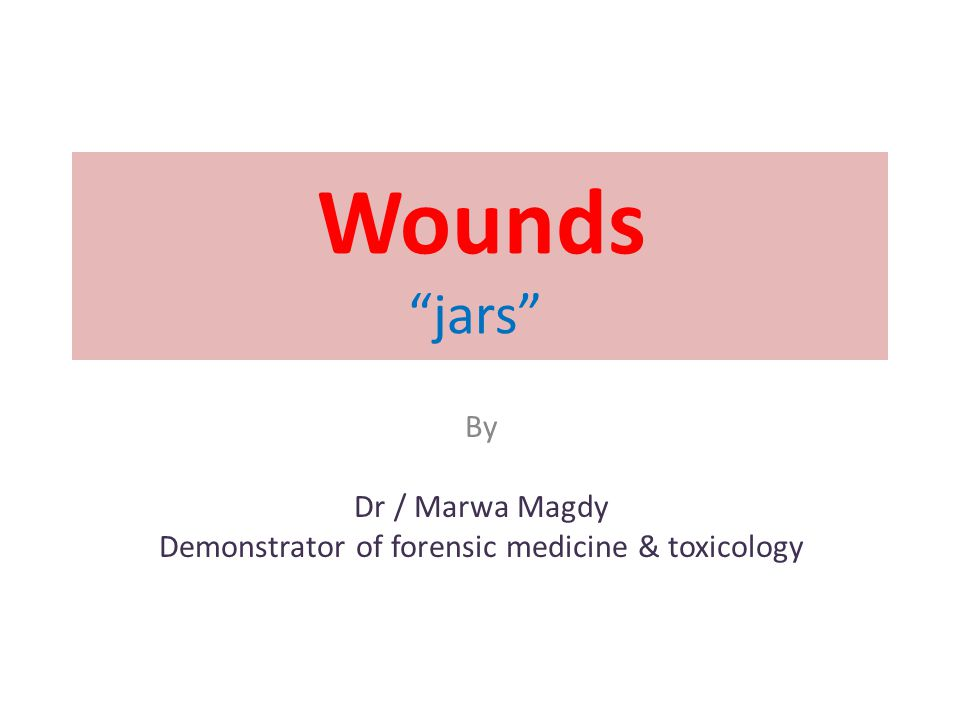Wounds jars By Dr / Marwa Magdy Demonstrator of forensic medicine & toxicology