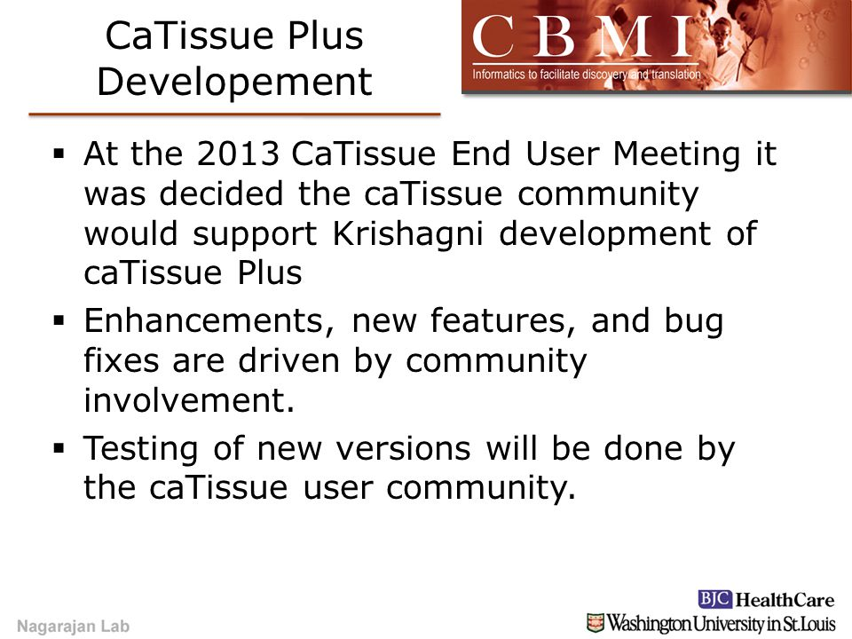 CaTissue Plus Developement  At the 2013 CaTissue End User Meeting it was decided the caTissue community would support Krishagni development of caTiss