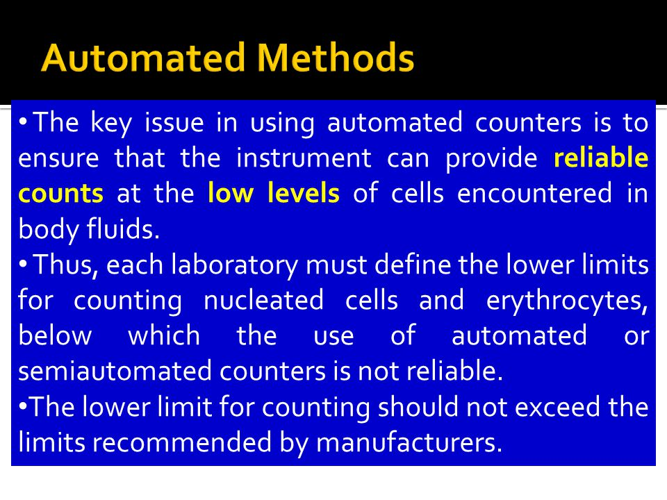  Automated methods for body fluid analysis offer the laboratory an alternative to improve the precision of the results by counting more cells than manual methods.