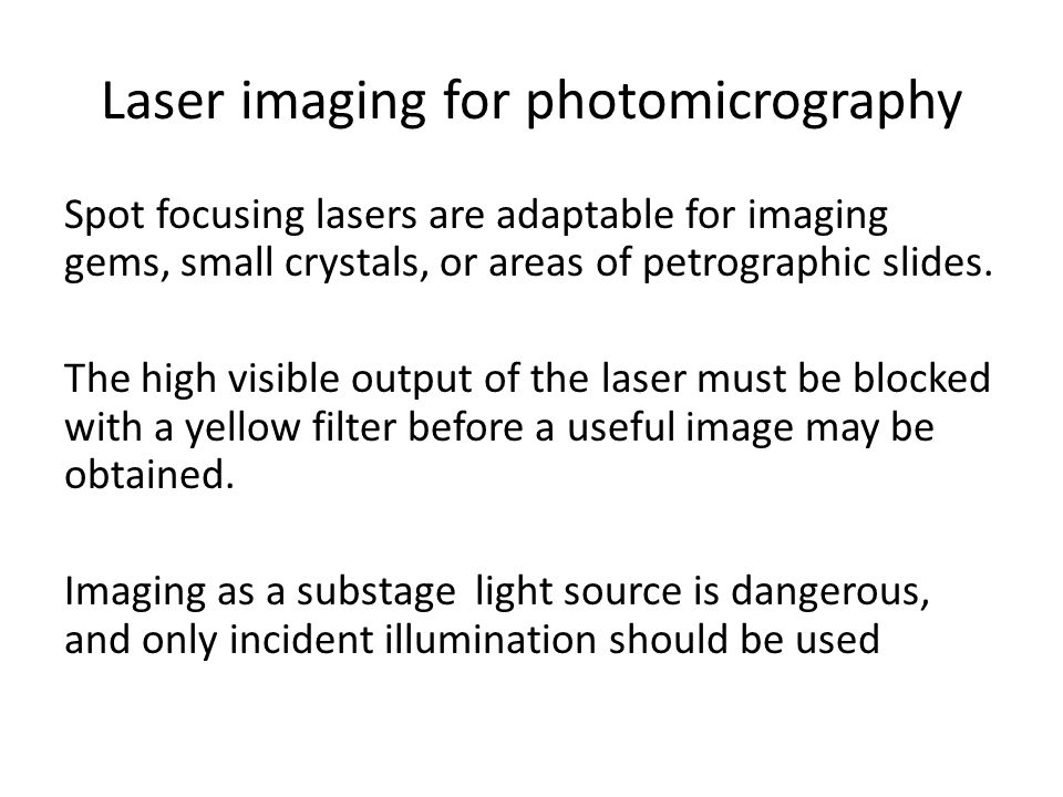 Laser imaging for photomicrography Spot focusing lasers are adaptable for imaging gems, small crystals, or areas of petrographic slides. The high visi
