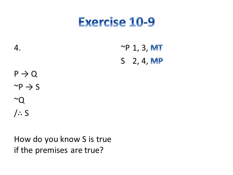 4. P → Q ~P → S ~Q / ∴ S How do you know S is true if the premises are true
