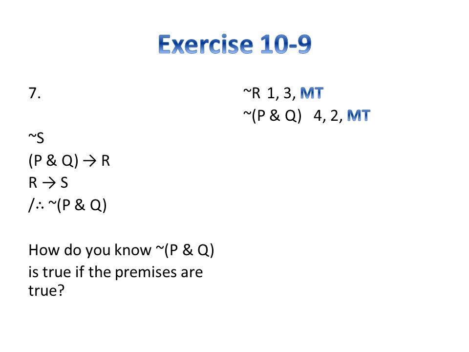 7. ~S (P & Q) → R R → S / ∴ ~(P & Q) How do you know ~(P & Q) is true if the premises are true