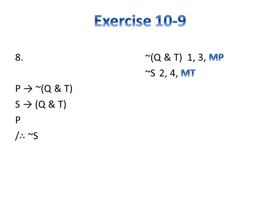 8. P → ~(Q & T) S → (Q & T) P / ∴ ~S