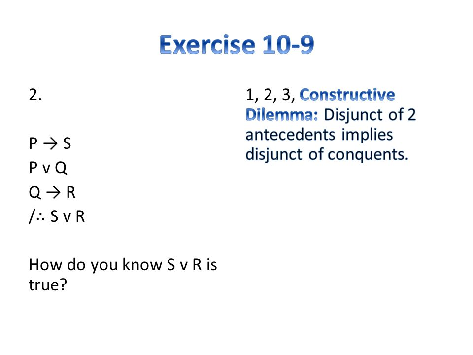 2. P → S P v Q Q → R / ∴ S v R How do you know S v R is true
