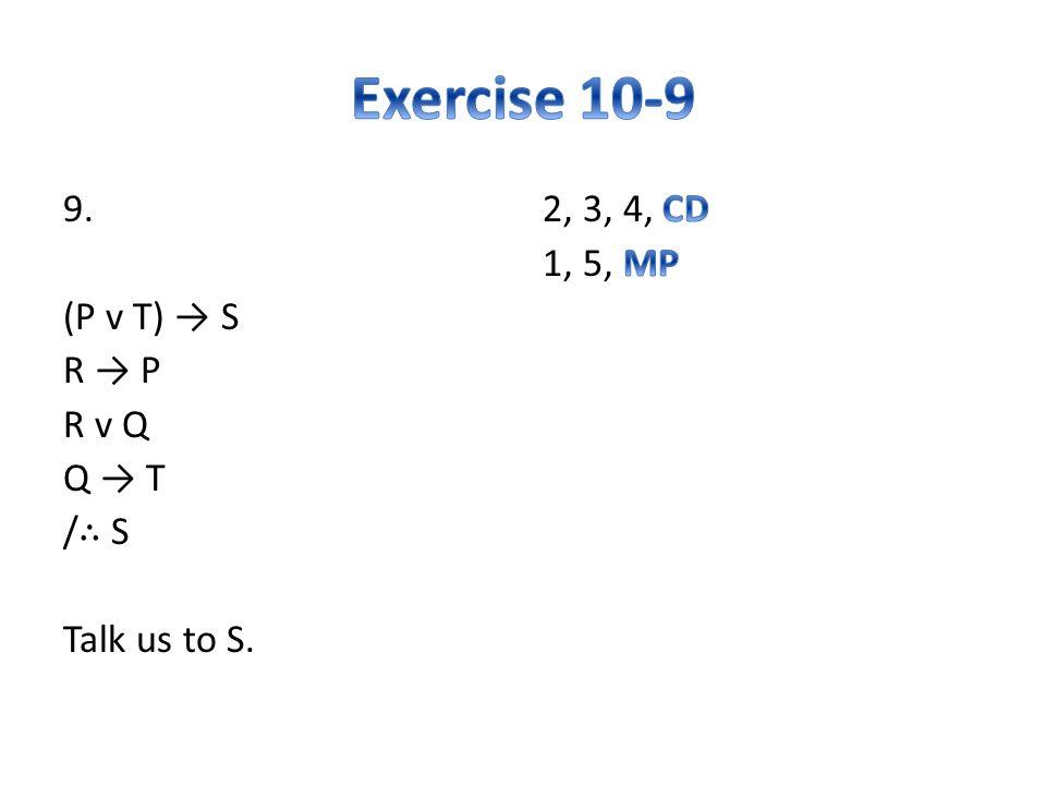 9. (P v T) → S R → P R v Q Q → T / ∴ S Talk us to S.