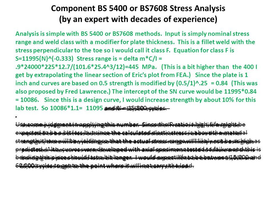 Component BS 5400 or BS7608 Stress Analysis (by an expert with decades of experience) and N = 15,500 cycles.