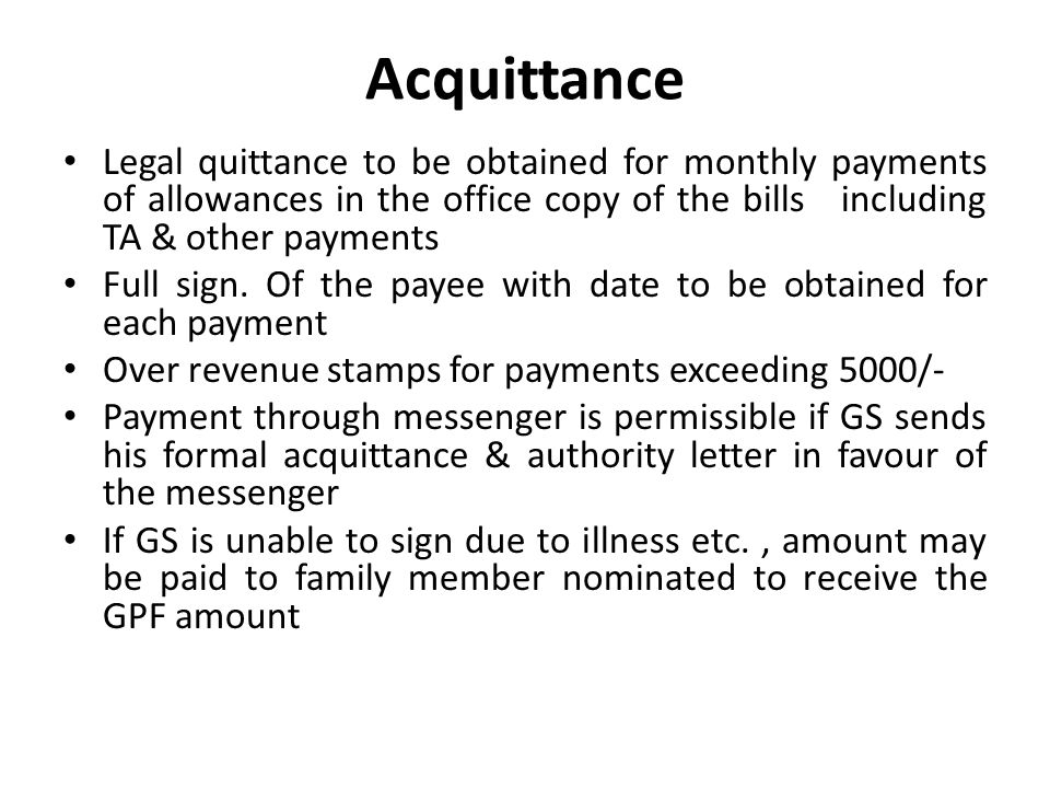 Acquittance Legal quittance to be obtained for monthly payments of allowances in the office copy of the bills including TA & other payments Full sign.