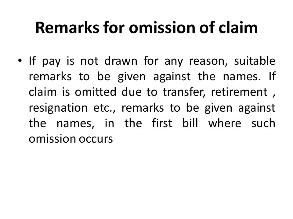 Remarks for omission of claim If pay is not drawn for any reason, suitable remarks to be given against the names.