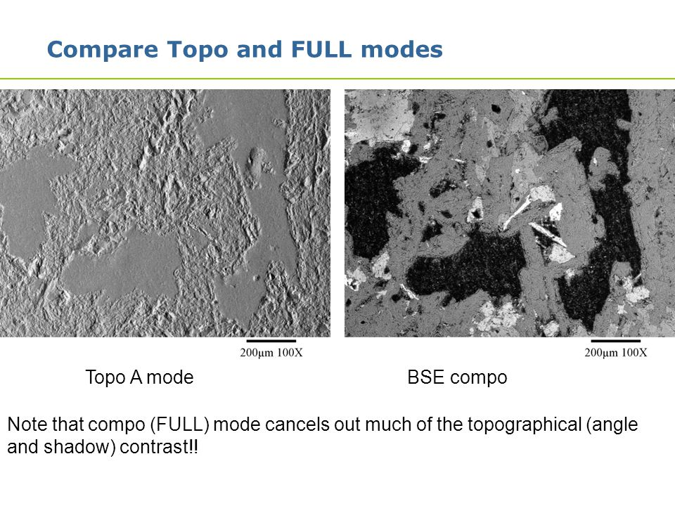 14 Compare Topo and FULL modes BSE compo Topo A mode Note that compo (FULL) mode cancels out much of the topographical (angle and shadow) contrast!!