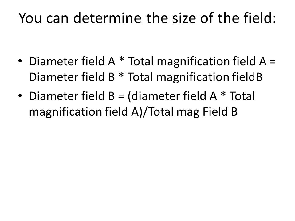 You can determine the size of the field: Diameter field A * Total magnification field A = Diameter field B * Total magnification fieldB Diameter field