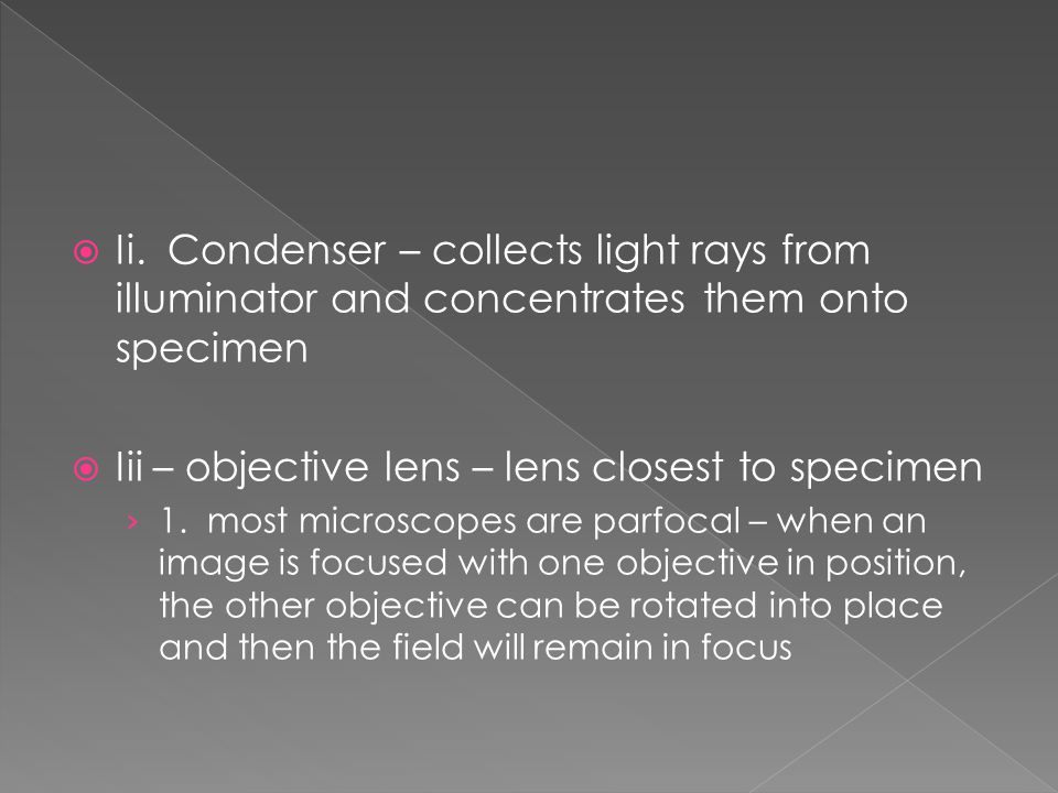  Ii. Condenser – collects light rays from illuminator and concentrates them onto specimen  Iii – objective lens – lens closest to specimen › 1. most