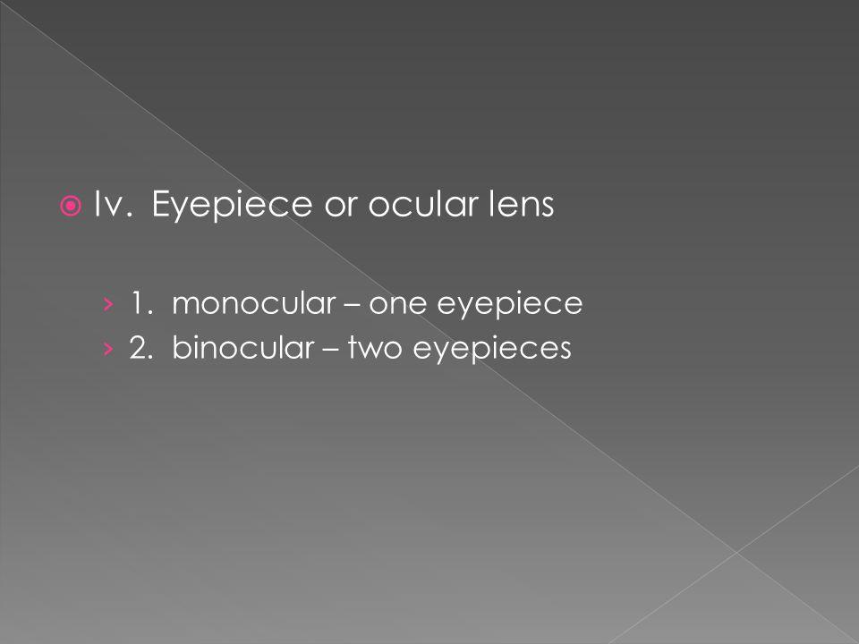  Iv. Eyepiece or ocular lens › 1. monocular – one eyepiece › 2. binocular – two eyepieces