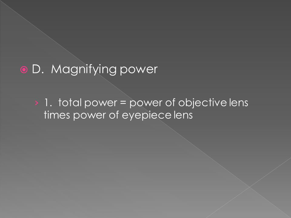  D. Magnifying power › 1. total power = power of objective lens times power of eyepiece lens