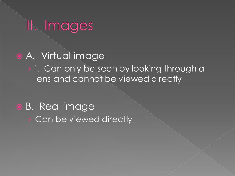  A. Virtual image › i. Can only be seen by looking through a lens and cannot be viewed directly  B. Real image › Can be viewed directly
