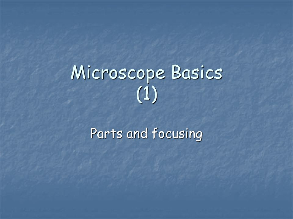Microscope Basics (1) Parts and focusing
