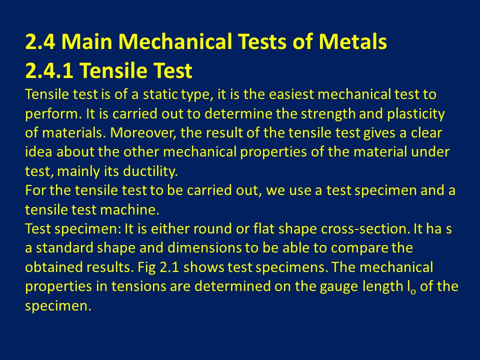 2.4 Main Mechanical Tests of Metals 2.4.1 Tensile Test Tensile test is of a static type, it is the easiest mechanical test to perform.