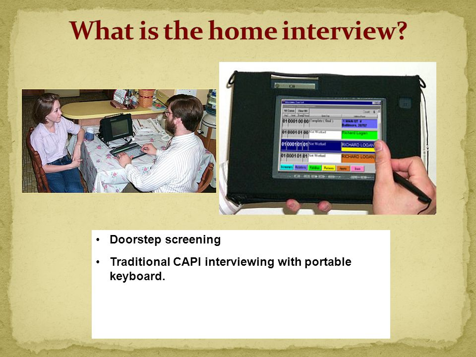 Doorstep screening Traditional CAPI interviewing with portable keyboard.