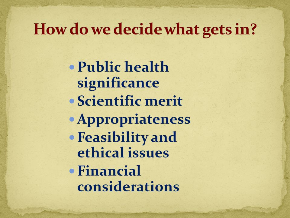 Public health significance Scientific merit Appropriateness Feasibility and ethical issues Financial considerations