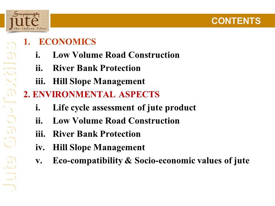 Jute Geo-Textiles 1.ECONOMICS i.Low Volume Road Construction ii.River Bank Protection iii.Hill Slope Management 2.