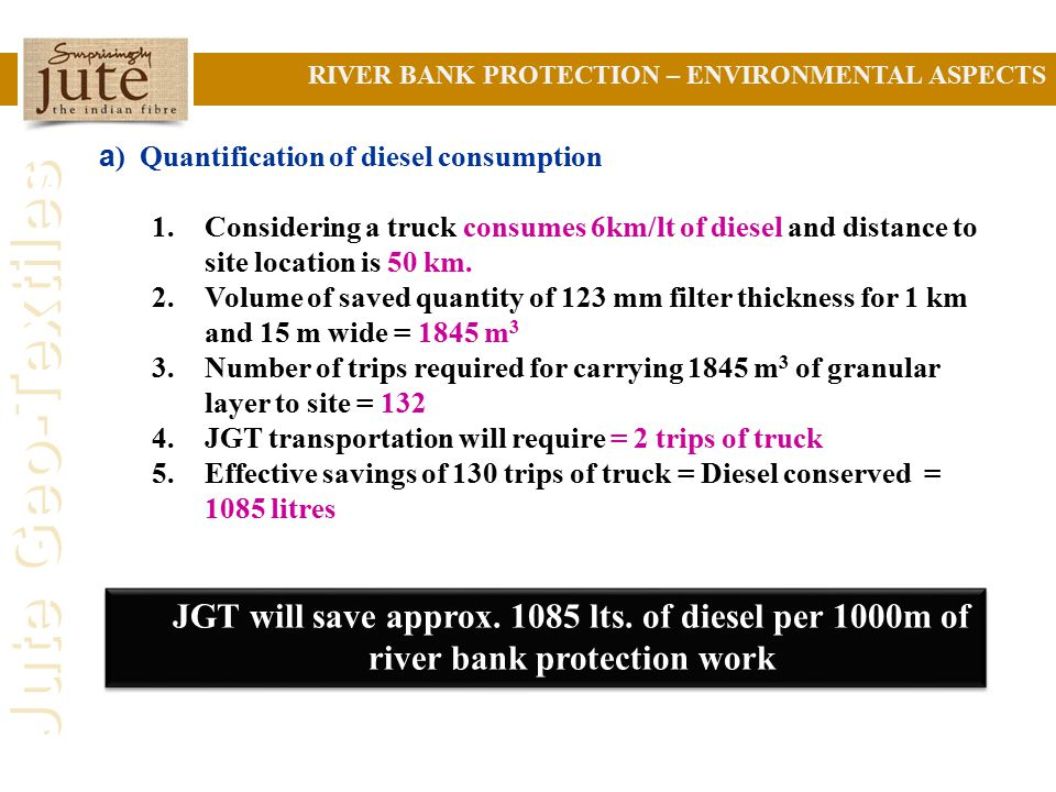 Jute Geo-Textiles a ) Quantification of diesel consumption 1.Considering a truck consumes 6km/lt of diesel and distance to site location is 50 km.