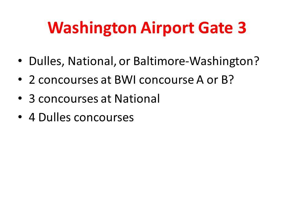 Washington Airport Gate 3 Dulles, National, or Baltimore-Washington.