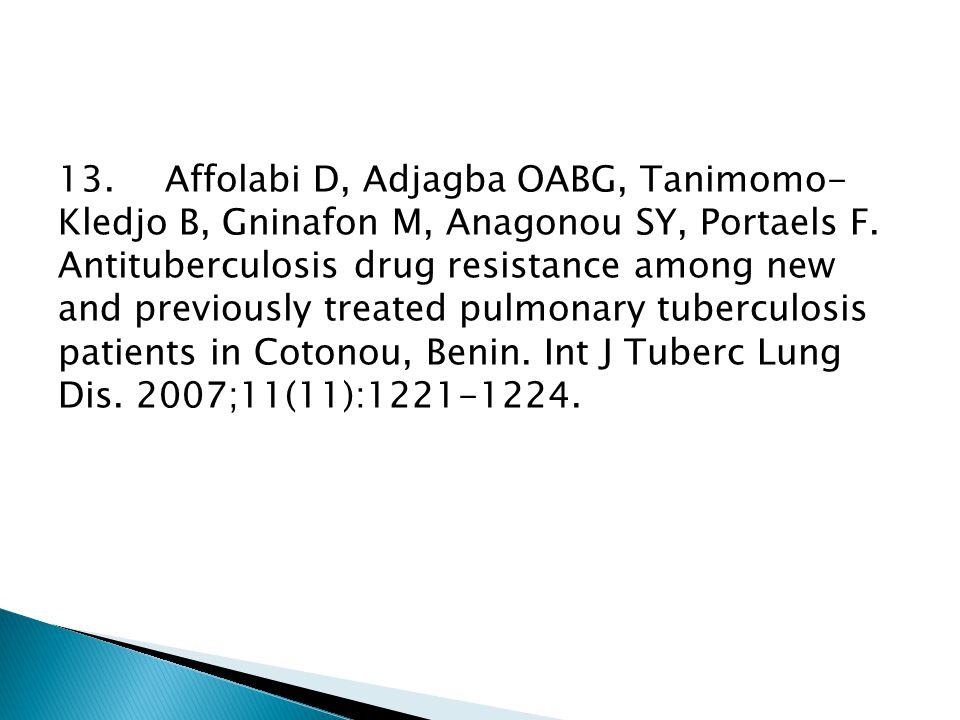 13. Affolabi D, Adjagba OABG, Tanimomo- Kledjo B, Gninafon M, Anagonou SY, Portaels F. Antituberculosis drug resistance among new and previously treat