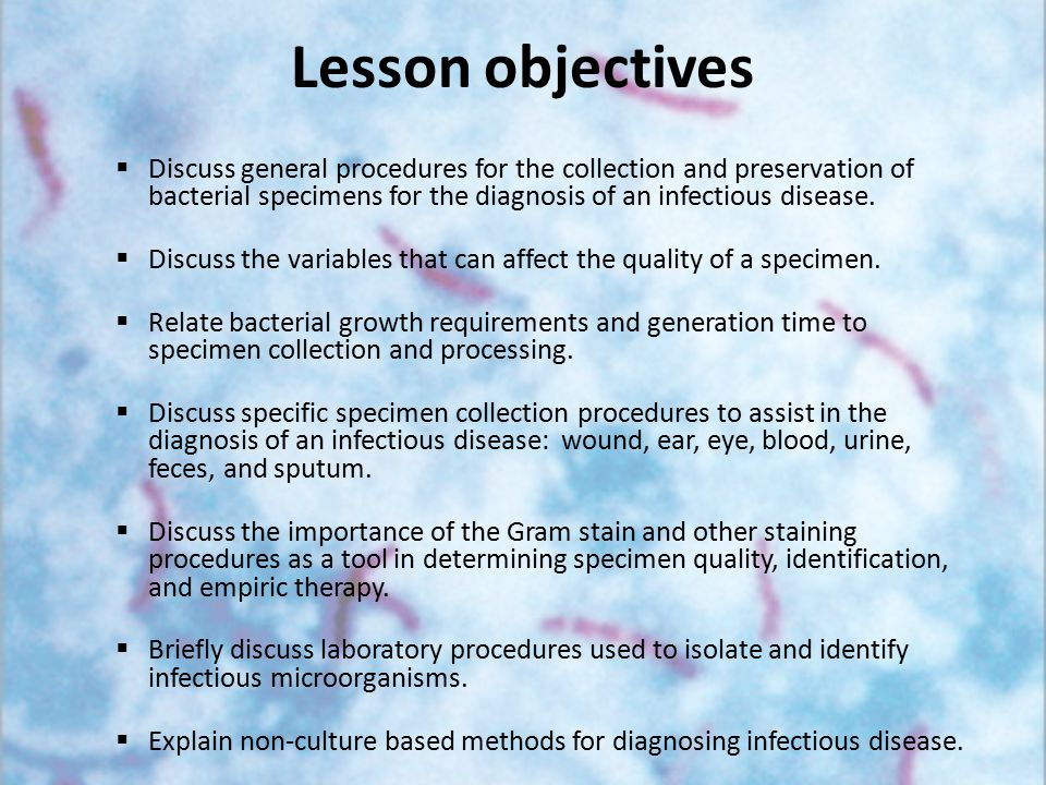 Lesson objectives  Discuss general procedures for the collection and preservation of bacterial specimens for the diagnosis of an infectious disease.
