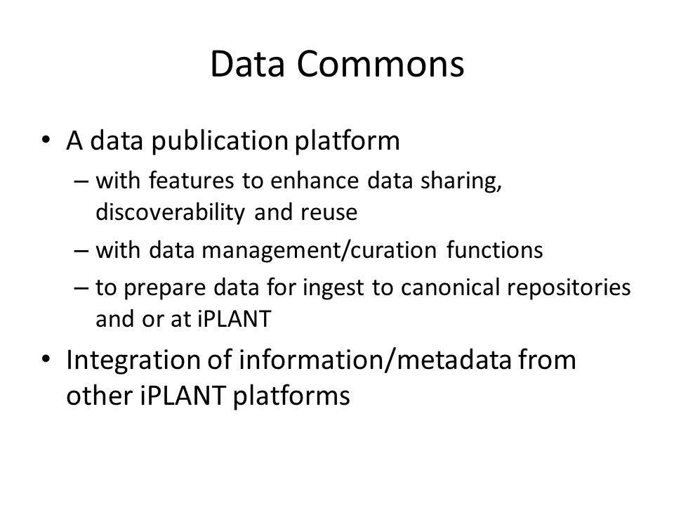 Data Commons A data publication platform – with features to enhance data sharing, discoverability and reuse – with data management/curation functions