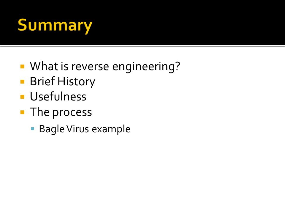  What is reverse engineering  Brief History  Usefulness  The process  Bagle Virus example
