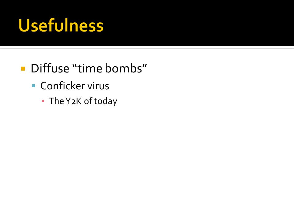  Diffuse time bombs  Conficker virus ▪ The Y2K of today