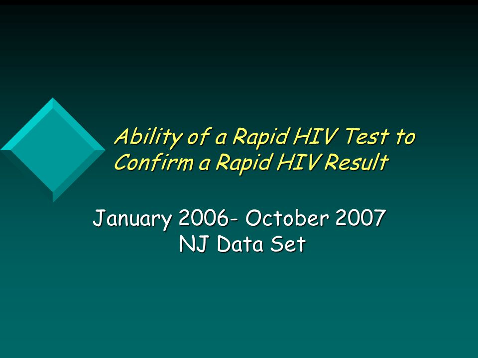Ability of a Rapid HIV Test to Confirm a Rapid HIV Result January 2006- October 2007 NJ Data Set