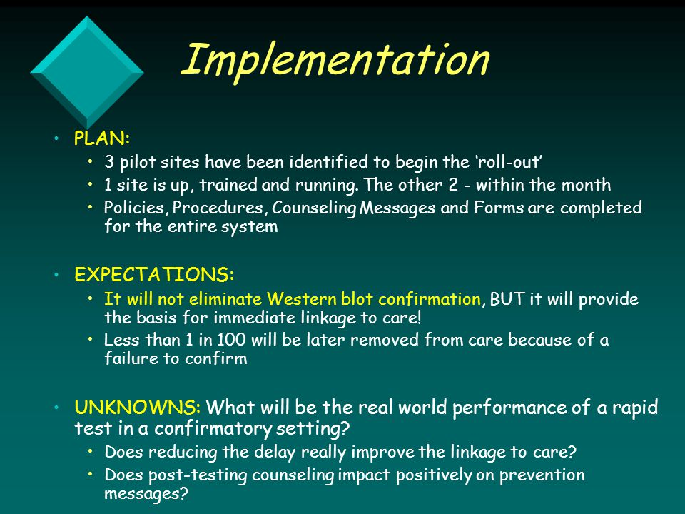 Implementation PLAN: 3 pilot sites have been identified to begin the 'roll-out' 1 site is up, trained and running.