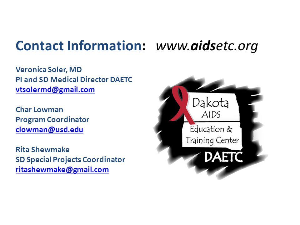 Contact Information: www.aidsetc.org Veronica Soler, MD PI and SD Medical Director DAETC vtsolermd@gmail.com Char Lowman Program Coordinator clowman@usd.edu Rita Shewmake SD Special Projects Coordinator ritashewmake@gmail.com