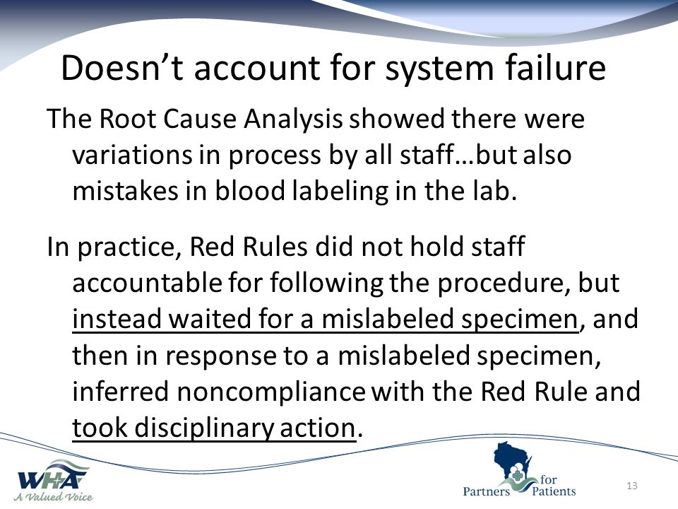 13 Doesn't account for system failure The Root Cause Analysis showed there were variations in process by all staff…but also mistakes in blood labeling in the lab.