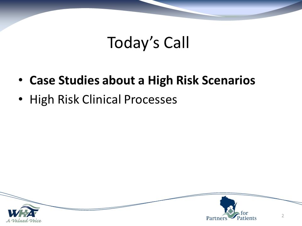 Today's Call Case Studies about a High Risk Scenarios High Risk Clinical Processes 2