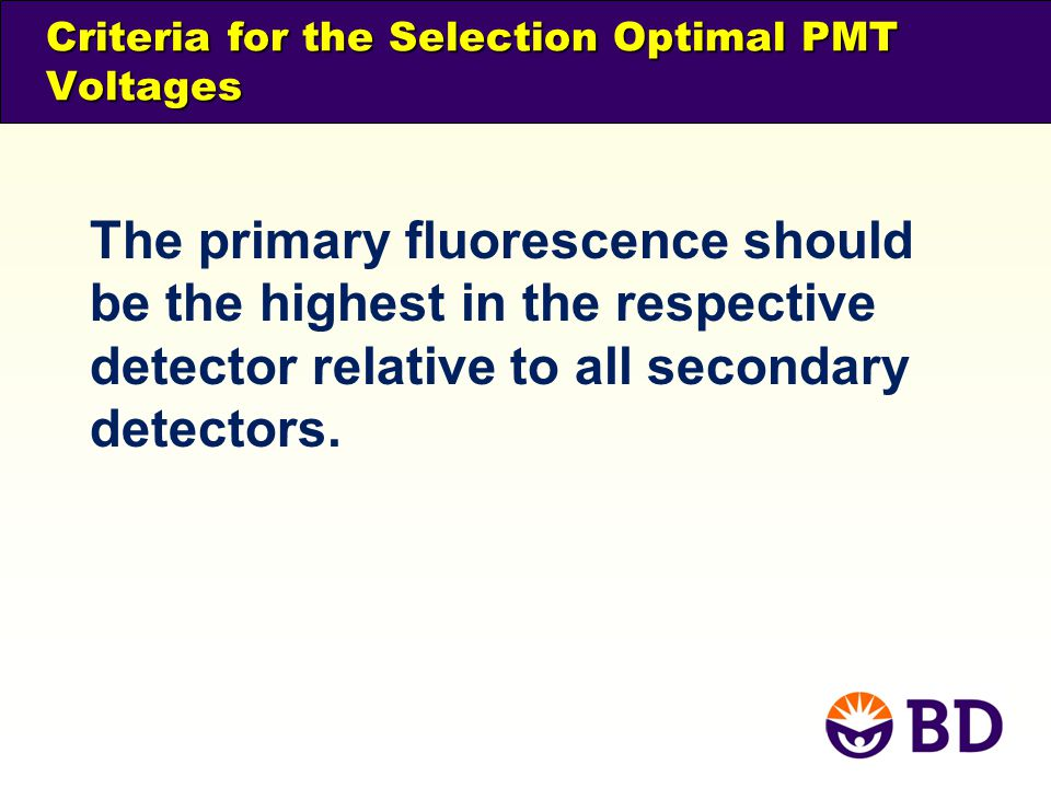 Criteria for the Selection Optimal PMT Voltages The primary fluorescence should be the highest in the respective detector relative to all secondary de
