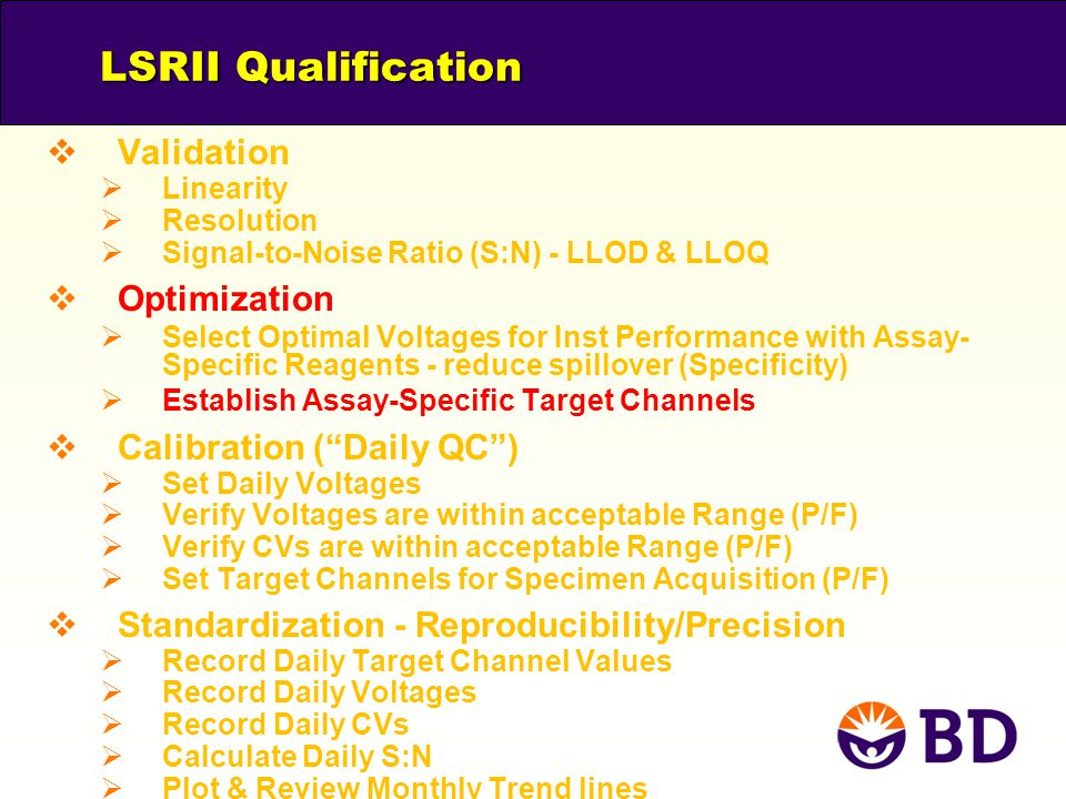 LSRII Qualification  Validation  Linearity  Resolution  Signal-to-Noise Ratio (S:N) - LLOD & LLOQ  Optimization  Select Optimal Voltages for Ins