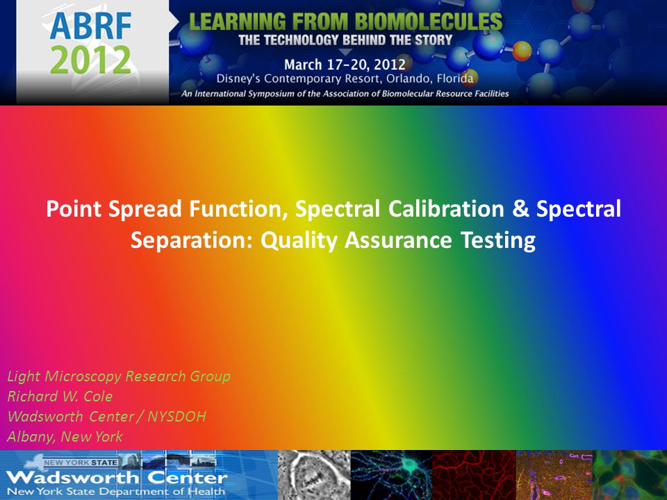 Point Spread Function, Spectral Calibration & Spectral Separation: Quality Assurance Testing Light Microscopy Research Group Richard W.